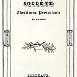 Société chrétienne protestante de France, établie à Bordeaux, Paris, A. Bailly