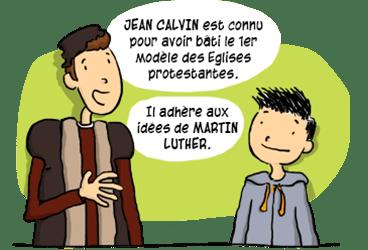 Jean Calvin adhère aux idées de Martin Luther.